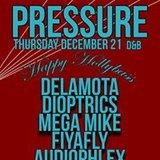 Pressure with Delamota / Dioptrics / Mega Mike / Fiyafly