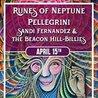 Runes of Neptune w/ Pellegrini + Sandi Fernandez & The Beacon Hill Billies
