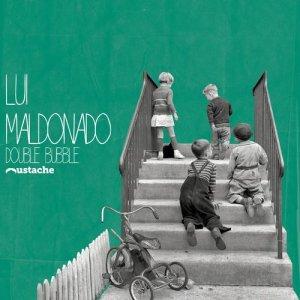 Lui Maldonado - Double Bubble